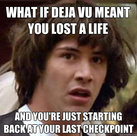 what if deja vu meant you lost a life and youre just starti - conspiracy keanu