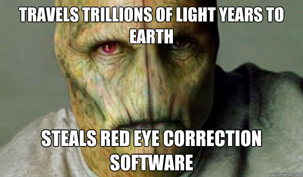 travels trillions of light years to earth steals red eye cor - Other World Problems