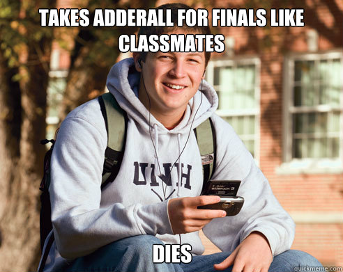 takes adderall for finals like classmates dies - College Freshman
