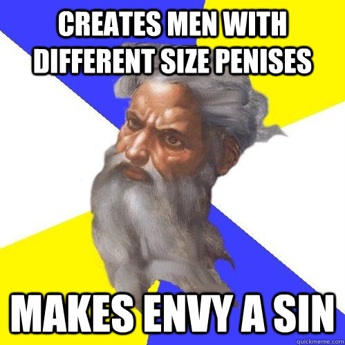 creates men with different size penises makes envy a sin - Advice God
