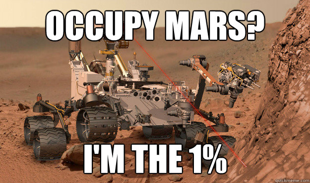 occupy mars im the 1 - Unimpressed Curiosity