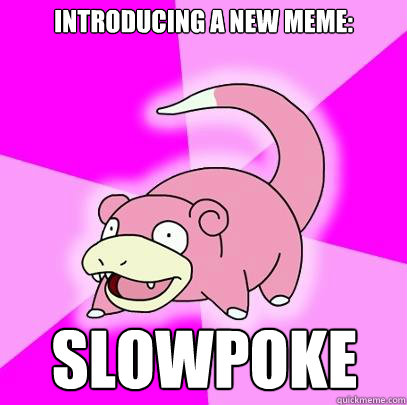 introducing a new meme slowpoke - Slowpoke
