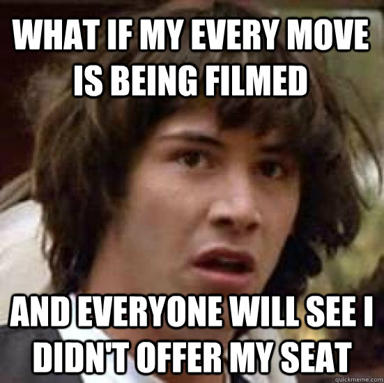 what if my every move is being filmed and everyone will see  - conspiracy keanu