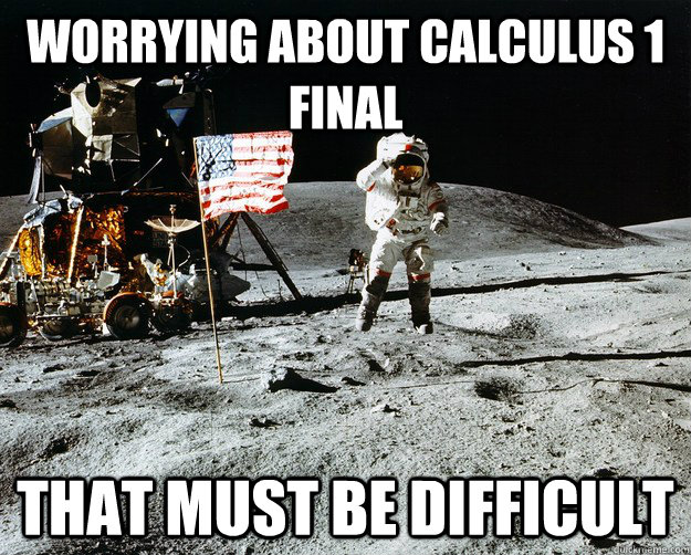 worrying about calculus 1 final that must be difficult - Unimpressed Astronaut