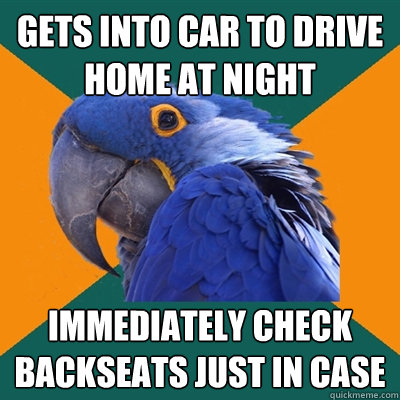 gets into car to drive home at night immediately check backs - Paranoid Parrot