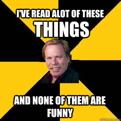 ive read alot of these and none of them are funny things - John Steigerwald