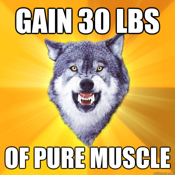 gain 30 lbs of pure muscle - Courage Wolf