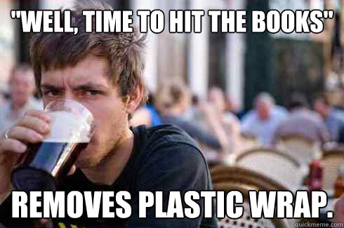 well time to hit the books removes plastic wrap - Lazy College Senior