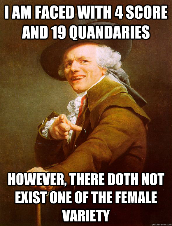 i am faced with 4 score and 19 quandaries however there dot - Joseph Ducreux