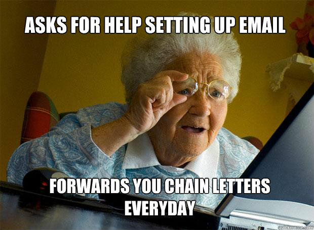 asks for help setting up email forwards you chain letters ev - Grandma finds the Internet
