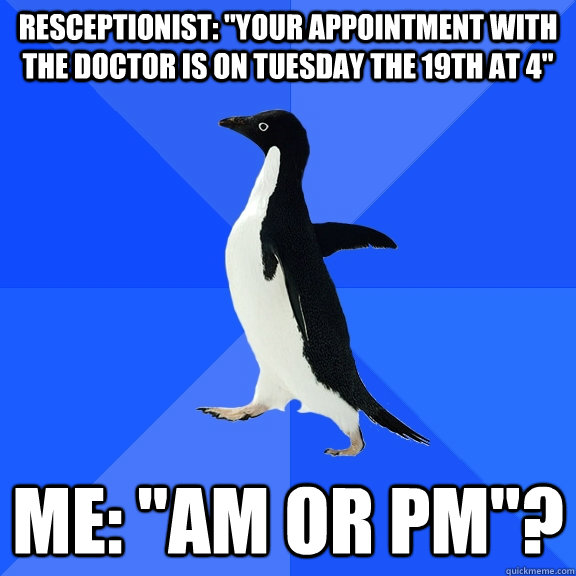 resceptionist your appointment with the doctor is on tuesd - Socially Awkward Penguin