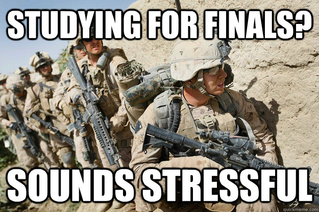 studying for finals sounds stressful - Whiny College Student
