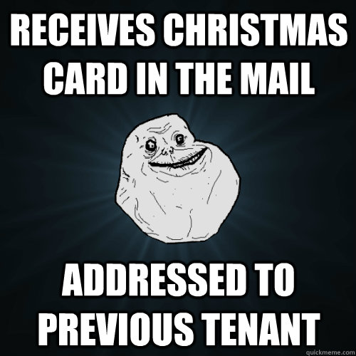 receives christmas card in the mail addressed to previous te - Forever Alone