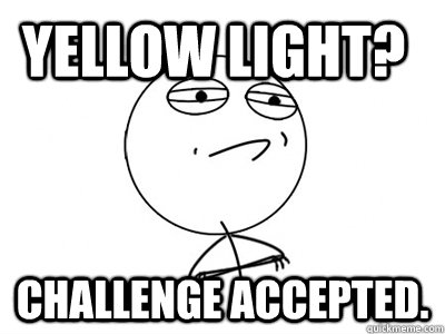 yellow light challenge accepted - Challenge Accepted