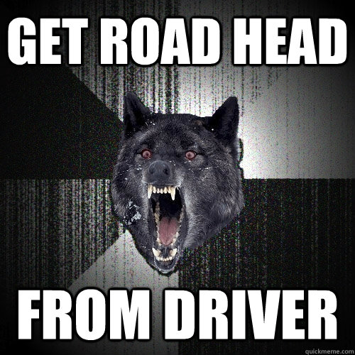 get road head from driver - Insanity Wolf