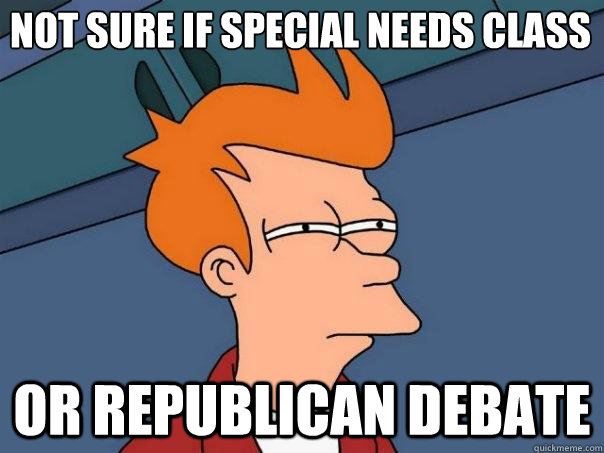 not sure if special needs class or republican debate - Futurama Fry
