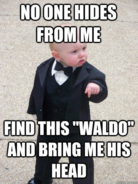 no one hides from me find this waldo and bring me his head - Baby Godfather