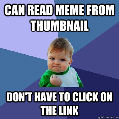 can read meme from thumbnail dont have to click on the link - Success Kid