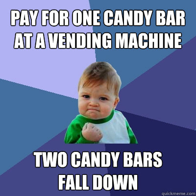 pay for one candy bar at a vending machine two candy bars fa - Success Kid