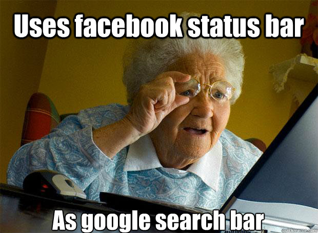 uses facebook status bar as google search bar - Grandma finds the Internet