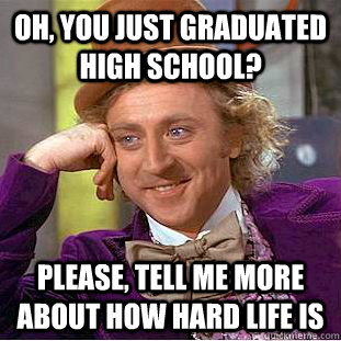 oh you just graduated high school please tell me more abo - Creepy Wonka