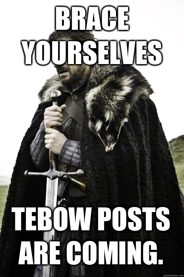 Brace yourselves Tebow posts are coming - Winter is coming
