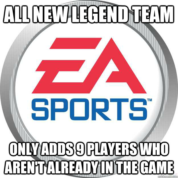 all new legend team only adds 9 players who arent already i - Scumbag Ea Sports