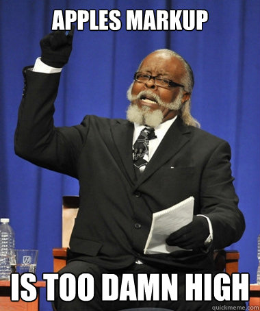 apples markup is too damn high - The Rent Is Too Damn High