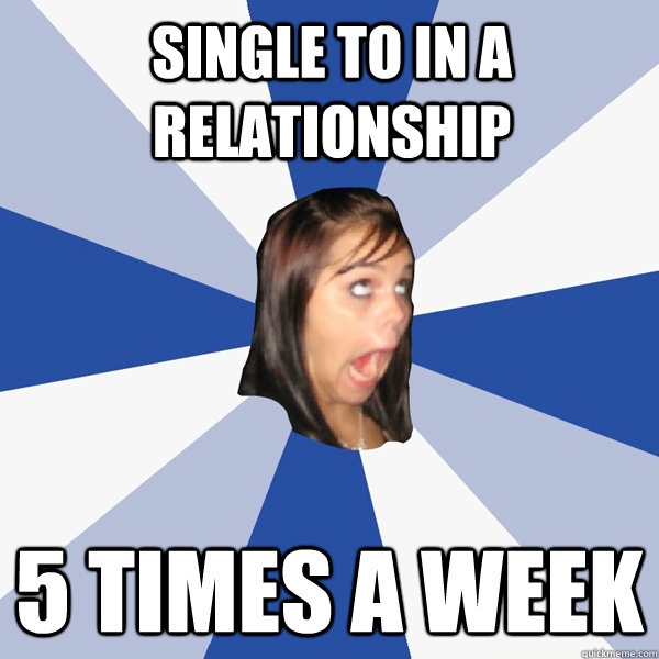 single to in a relationship 5 times a week - Annoying Facebook Girl