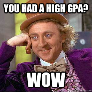 you had a high gpa wow - Creepy Wonka