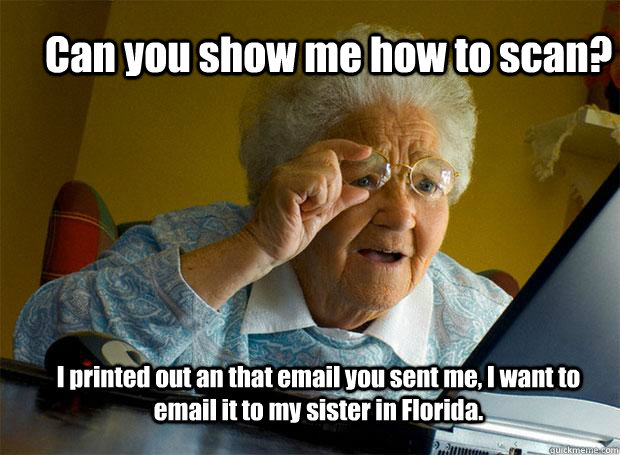 can you show me how to scan i printed out an that email you - Grandma finds the Internet