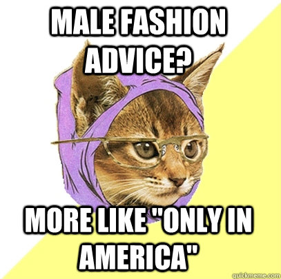 male fashion advice more like only in america - Hipster Kitty