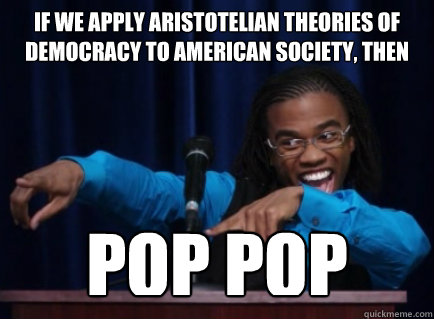 if we apply aristotelian theories of democracy to american s - Theoretical Magnitude