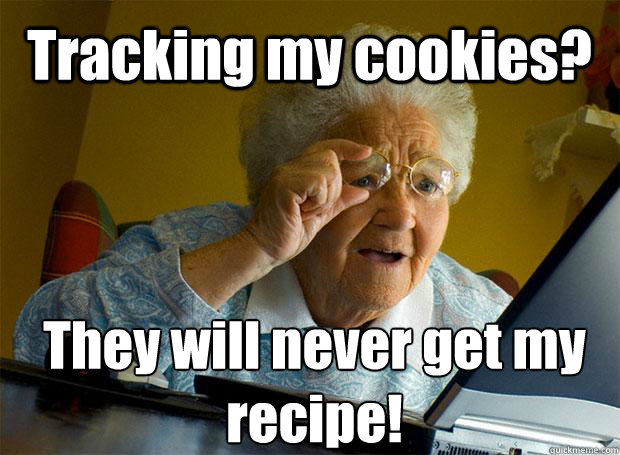 tracking my cookies they will never get my recipe  - Grandma finds the Internet