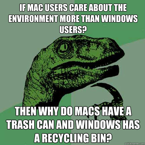 if mac users care about the environment more than windows us - Philosoraptor