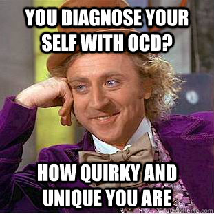 you diagnose your self with ocd how quirky and unique you a - Creepy Wonka