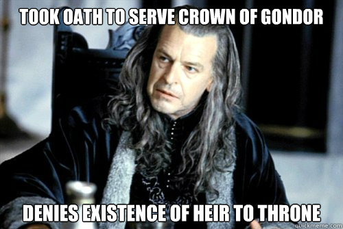 took oath to serve crown of gondor denies existence of heir  - scumbag denethor