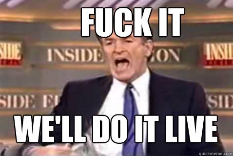 Fuck It Lets Do It Live 57