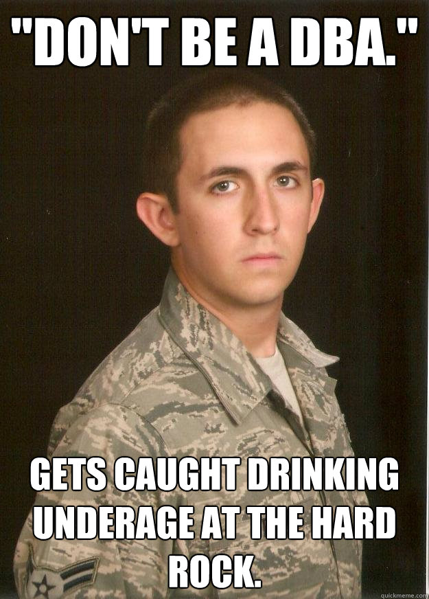 dont be a dba gets caught drinking underage at the hard  - Tech School Airman