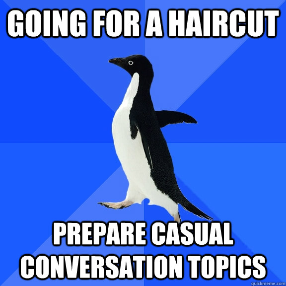going for a haircut prepare casual conversation topics - Socially Awkward Penguin