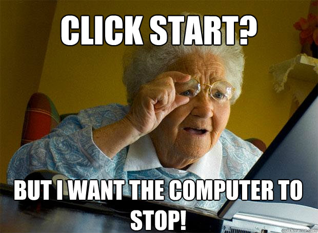 click start but i want the computer to stop  - Grandma finds the Internet