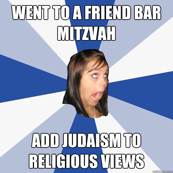 went to a friend bar mitzvah add judaism to religious views - Annoying Facebook Girl
