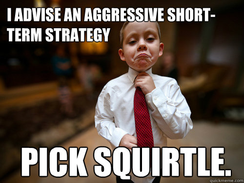 i advise an aggressive shortterm strategy pick squirtle - Financial Advisor Kid