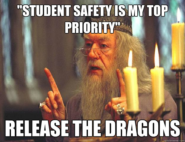 student safety is my top priority release the dragons  - Scumbag Dumbledore