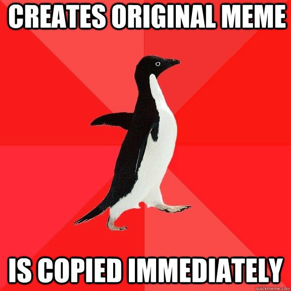 creates original meme is copied immediately - Socially Awesome Penguin