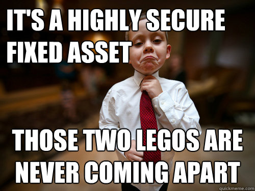 its a highly secure fixed asset those two legos are never c - Financial Advisor Kid