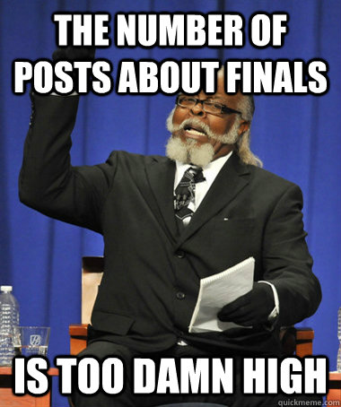 the number of posts about finals is too damn high - The Rent Is Too Damn High
