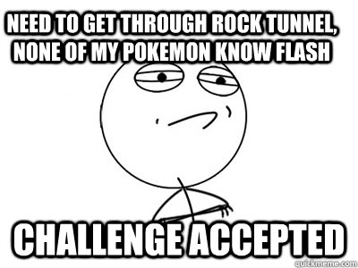 need to get through rock tunnel none of my pokemon know fla - Challenge Accepted