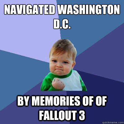 navigated washington dc by memories of of fallout 3 - Success Kid