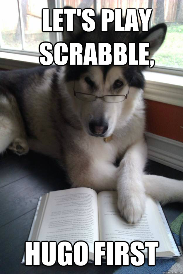 lets play scrabble hugo first - Condescending Literary Pun Dog
